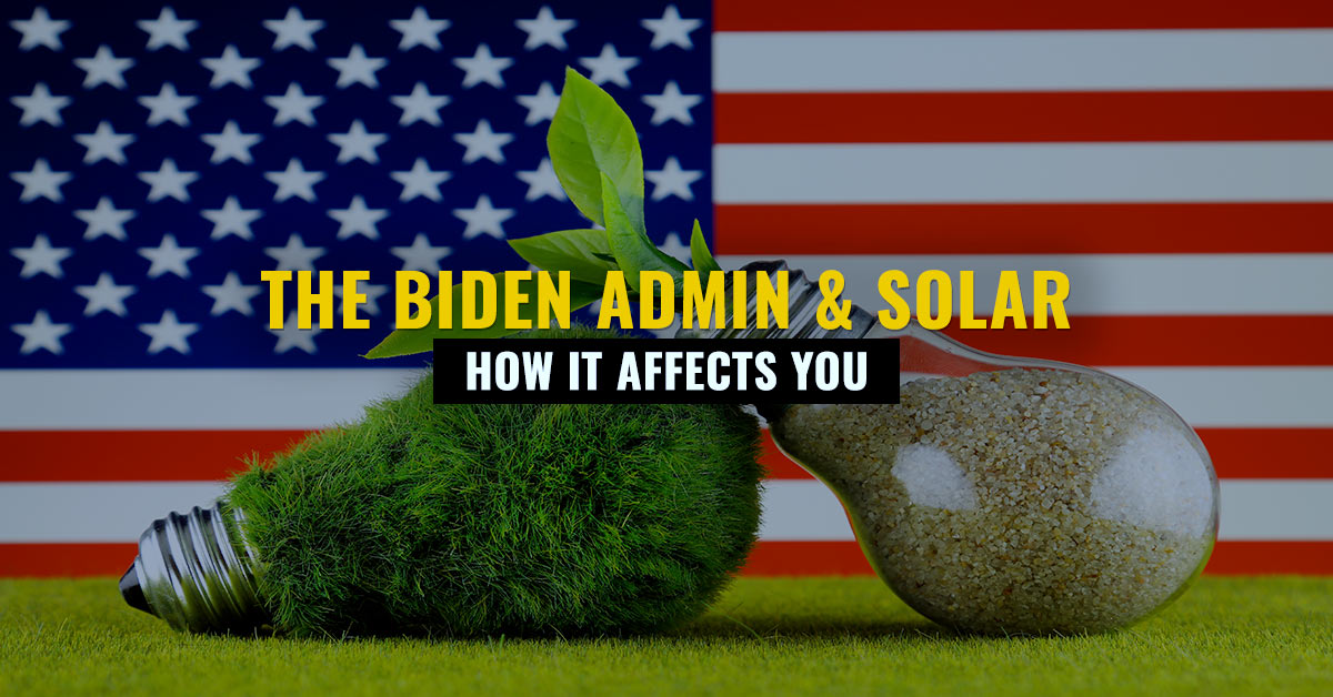 The Biden Administration & Solar Energy: How It Affects You